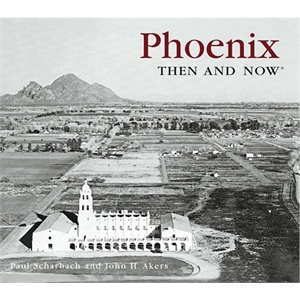 Then & Now: Phoenix (compact Edition) - Softcover Book On Travel