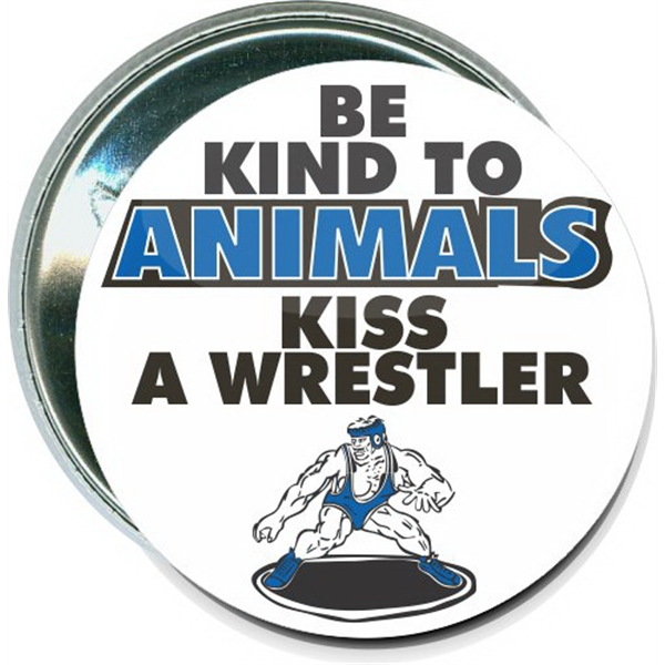 Be kind to animals Kiss a Wrestler, Wrestling Button