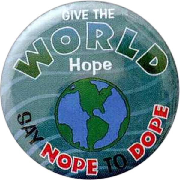 Give The World Hope - Say Nope To Dope - Stock Drug Free Celluloid Buttons Photo