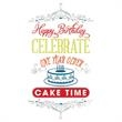 """Cake Time Card - New greeting card with """"Happy Birthday CELEBRATE one year older CAKE TIME"""" on the front."""