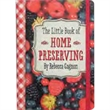 The Little Book of Home Preserving - The Little Book of Home Preserving is packed with over 40 delicious recipes, with tips and tricks to get you started.